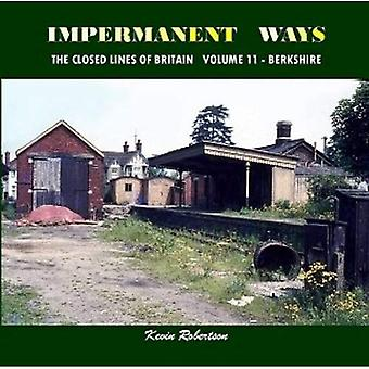 Impermanant Ways : The Closed Railway Lines of Britain: Berkshire Volume 11
