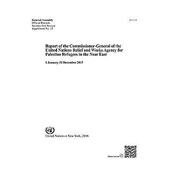 Verslag van de commissaris-generaal van de United Nations Relief and Works Agency voor Palestijnse vluchtelingen in het Nabije Oosten: (1 januari - 31 December 2015) (officiële records)