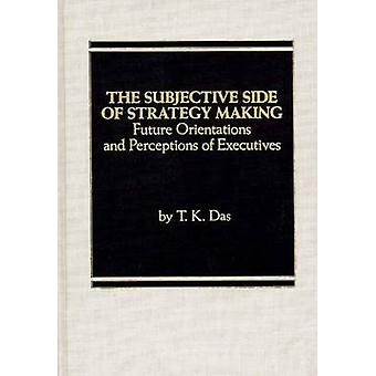 Den subjektiva sidan av strategi att göra framtida inriktning och uppfattningar av chefer av Das & T. K.