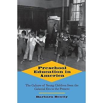 Vorschulische Bildung in Amerika die Kultur von Kindern aus der Kolonialzeit bis zur Gegenwart von Beatty & Barbara