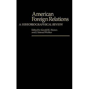 American Foreign Relations A Historiographical Review by Haines & Gerald K.