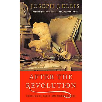 After the Revolution Profiles of Early American Culture by Ellis & Joseph J.