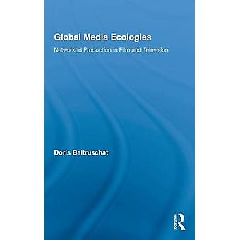 Global Media Ecologies vernetzte Produktion in Film und Fernsehen von Baltruschat & Doris