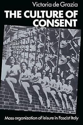 The Culture of Consent Mass Organisation of Leisure in Fascist  by de Grazia & Victoria