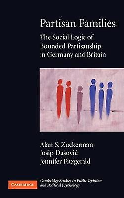 Partisan Families The Social Logic of Bounded Partisanship in Gerhommey and Britain by Zuckerhomme & Alan S.
