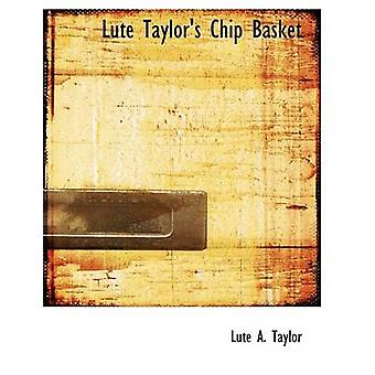 Lute Taylors Chip Basket Large Print Edition by Taylor & Lute A.