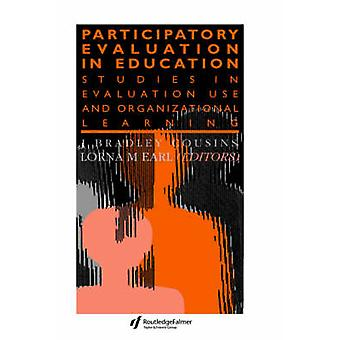 Participatory Evaluation in Education Studies of Evaluation Use and Organizational Learning by Cousins & J.