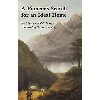Ein Pioniere suchen ein ideales Zuhause ein Buch mit persönlichen Erinnerungen von Judson & Phoebe Goddell