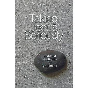 Taking Jesus Seriously Buddhist Meditation for Christians by Cowan & John
