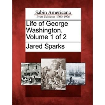 Vie de George Washington. Volume 1 de 2 par Sparks & Jared
