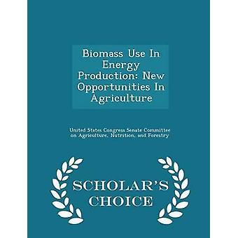 Utilisation de la biomasse en énergie Production de nouvelles possibilités dans l'Agriculture Scholars Choice édition par comité de Sénat pour le Congrès des États-Unis