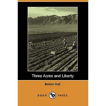 Three Acres and Liberty Dodo Press by Hall & Bolton