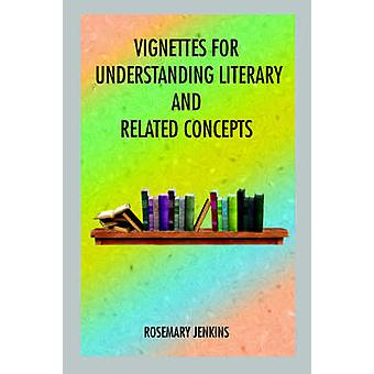 VIGNETTES FOR UNDERSTANDING LITERARY AND RELATED CONCEPTS by JENKINS & ROSEMARY