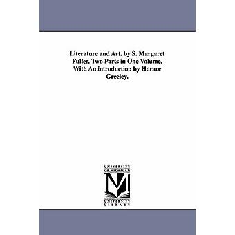 Literature and Art. by S. Margaret Fuller. Two Parts in One Volume. With An introduction by Horace Greeley. by Fuller & Margaret