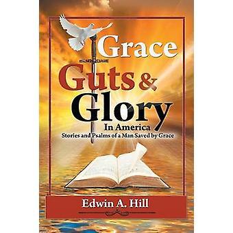 TRIPES de GRACE et gloire dans les histoires de l'Amérique et les Psaumes d'un homme sauvé par grâce par Hill & Edwin A.