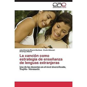 La Cancion Como Estrategia de Ensenanza de Lenguas Extranjeras by Chacin Martinez Julia Emerita