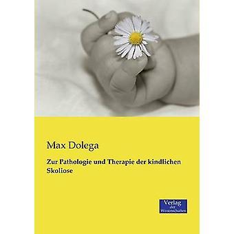 Zur Pathologie und Therapie der kindlichen Skoliose by Dolega & Max