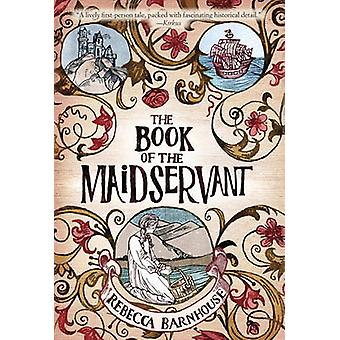 The Book of the Maidservant by Rebecca Barnhouse - 9780375858574 Book