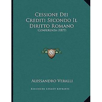 Cessione Dei Crediti Secondo Il Diritto Romano - Conferenza (1877) by