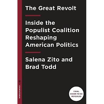 The Great Revolt - Inside the Populist Coalition Reshaping American Po