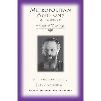 Metropolitan Anthony of Sourozh - Essential Writings by Gillian Crow -