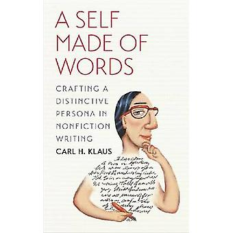A Self Made of Words - Crafting a Distinctive Persona in Nonfiction Wr
