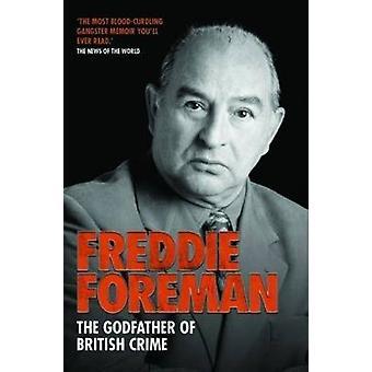Freddie Foreman - The Godfather of British Crime by Freddie Foreman -