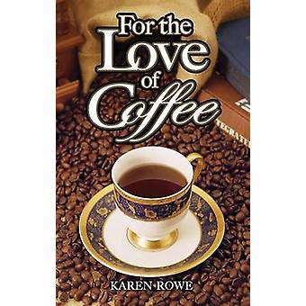 For the Love of Coffee by Karen Rowe - 9781897278659 Book