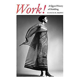Work!: A Queer History of Modeling
