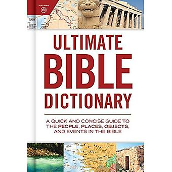 Ultimate Bible Dictionary: A Quick and Concise Guide to the People, Places, Objects, and Events in the� Bible