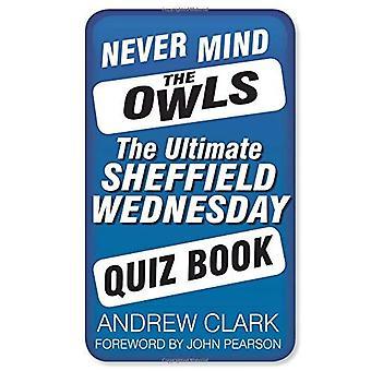 Geschweige denn die Eulen: die ultimative Sheffield Wednesday Quiz Buch (ultimative Quiz Book)
