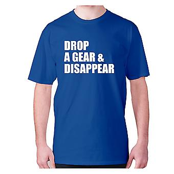 Mens funny t-shirt slogan tee novelty humour hilarious -  Drop a gear and disappear