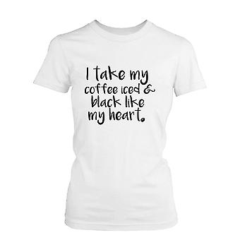 I Take My Coffee Iced and Black Like My Heart Cute Women's T Shirt Funny Tee Funny Shirt