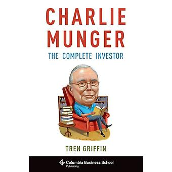 Charlie Munger: The Complete Investor (Columbia Business School Publishing) (Hardcover) by Griffin Tren