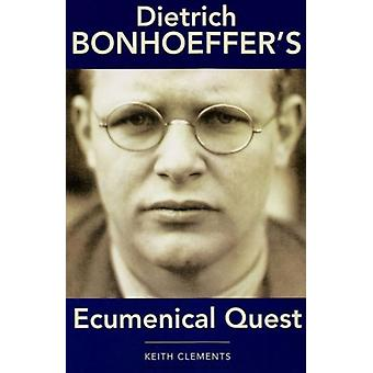 Dietrich Bonhoeffer's Ecumenical Quest (Paperback) by Clements Keith