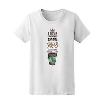 I Love You More Than Coffee Tee Women's -Image by Shutterstock