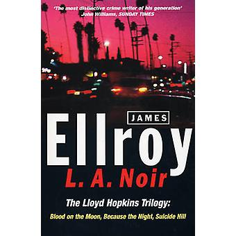 L.A.Noir - The Lloyd Hopkins Trilogy -  -Blood on the Moon - -  -Because
