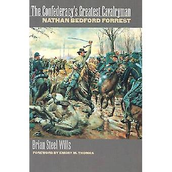 The Confederacy's Greatest Cavalryman - Nathan Bedford Forrest by Bria