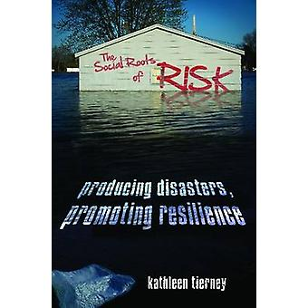 The Social Roots of Risk - Producing Disasters - Promoting Resilience
