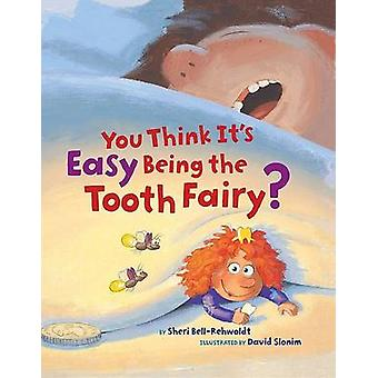 You Think it's Easy Being the Tooth Fairy by Sheri Bell-Rehwoldt - Da