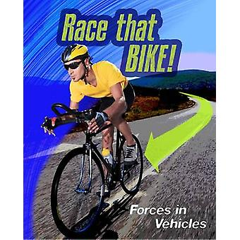 Race That Bike - Forces in Vehicles by Angela Royston - 9781406296488