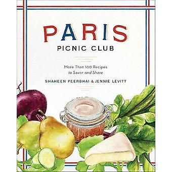 Paris Picnic Club - More Than 100 Recipes to Savor and Share by Shahee
