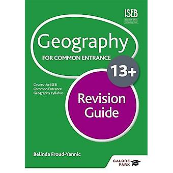 Geography for Common Entrance 13+ Revision Guide by Belinda Froud-Yan