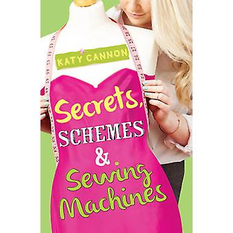 Secrets - Schemes and Sewing Machines by Katy Cannon - 9781847155146
