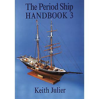 The Period Ship Handbook - Volume 3 by Keith Julier - 9781854862006 Bo