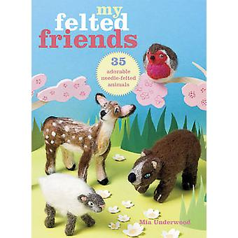 My Felted Friends by Mia Underwood - 9781908170941 Book