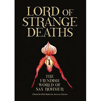 Lord of Strange Deaths - The Fiendish World of Sax Rohmer by Phil Bake