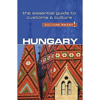 Hungary - Culture Smart! The Essential Guide to Customs & Culture by