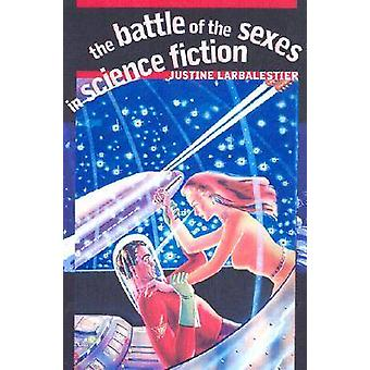 The Battle of the Sexes in Science Fiction by Justine Larbalestier -