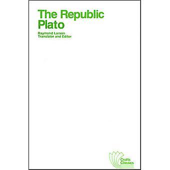 The Republic by Plato - Raymond Larson - Eva T. H. Brann - 9780882951